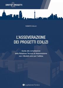 L' asseverazione dei progetti edilizi. Guida alla compilazione della relazione tecnica di asseverazione con i modelli unici per l'edilizia