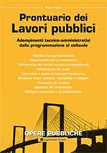 Prontuario dei lavori pubblici. Adempimenti tecnico-amministrativi dalla programmazione al collaudo