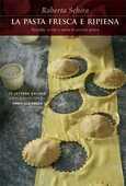 Libro La pasta fresca e ripiena. Tecniche, ricette e storia di un'arte antica Roberta Schira