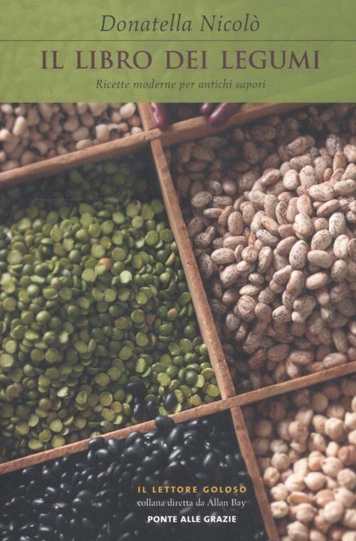 Il libro dei legumi. Ricette moderne per antichi sapori