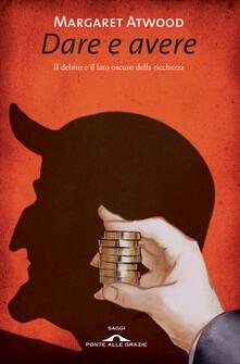 Dare e avere. Il debito e il lato oscuro della ricchezza - Margaret Atwood - copertina