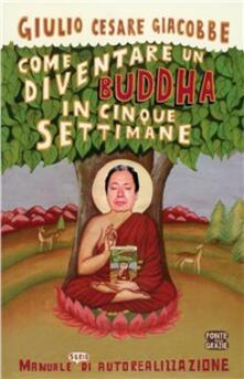 Premioquesti.it Come diventare un Buddha in cinque settimane. Manuale serio di autorealizzazione Image