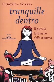 Tranquille dentro. Il piccolo talismano della mamma - Ludovica Scarpa - copertina