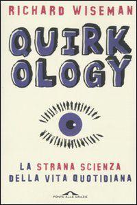 Quirkology. La strana scienza della vita quotidiana