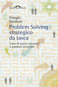 Problem solving strategico da tasca. L'arte di trovare soluzioni a problemi irrisolvibili - Giorgio Nardone - copertina