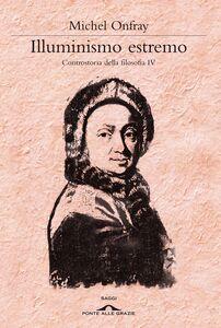 Illuminismo estremo. Controstoria della filosofia. Vol. 4