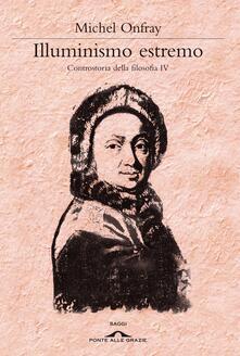 Illuminismo estremo. Controstoria della filosofia. Vol. 4.pdf