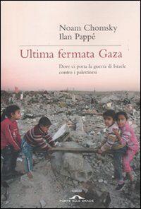 Ultima fermata Gaza. Dove ci porta la guerra di Israele contro i palestinesi