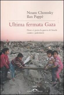 Ultima fermata Gaza. Dove ci porta la guerra di Israele contro i palestinesi.pdf