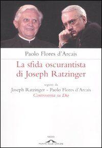 Controversia su Dio. La sfida oscurantista di Joseph Ratzinger