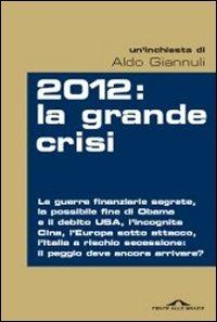 2012. La grande crisi - Giannuli Aldo - wuz.it