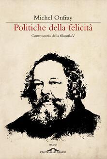 Antondemarirreguera.es Politiche della felicità. Controstoria della filosofia. Vol. 5 Image