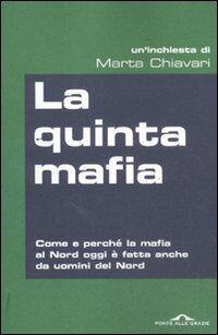 La quinta mafia. Come e perché la mafia al Nord oggi è fatta anche da uomini del Nord