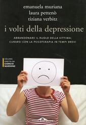 I volti della depressione. Abbandonare il ruolo della vittima: curarsi con la psicoterapia in tempi brevi