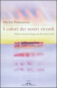 I colori dei nostri ricordi. Diario cromatico lungo più di mezzo secolo