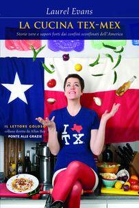 La cucina tex-mex. Storie vere e saporti forti dai confini sconfinati dell'America