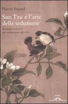 Sun Tzu e larte della seduzione. Strategie orientali per conquistare gli altri.pdf