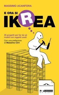 E ora si Ikrea. 25 progetti per far da sé mobili con oggetti usati