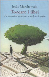 Toccare i libri. Una passeggiata romantica e sensuale tra le pagine