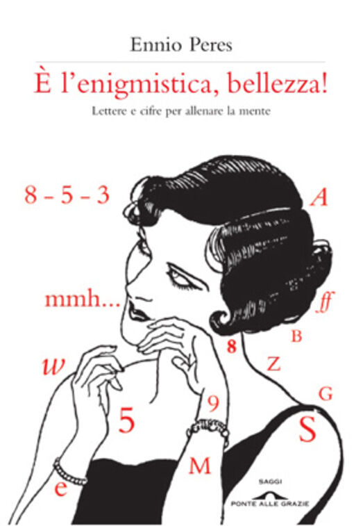 È l'enigmistica, bellezza! Lettere e cifre per allenare la mente