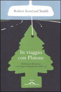 Libro In viaggio con Platone. Riflessioni filosofiche su 19 tappe fondamentali della vita Robert Rowland Smith
