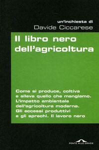 Foto Cover di Il libro nero dell'agricoltura, Libro di Davide Ciccarese, edito da Ponte alle Grazie