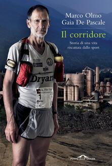 Il corridore. Storia di una vita riscattata dallo sport - Marco Olmo,Gaia De Pascale - copertina