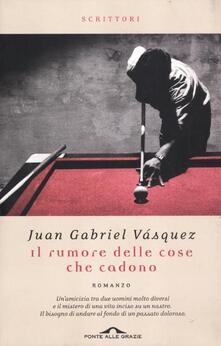 Il rumore delle cose che cadono - Juan Gabriel Vásquez - copertina