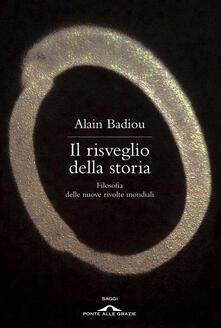 Il risveglio della storia. Filosofia delle nuove rivolte mondiali - Alain Badiou - copertina