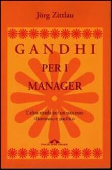 Filippodegasperi.it Gandhi per i manager. L'altra strada per un successo illuminato e pacifico Image