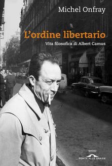 Ilmeglio-delweb.it L' ordine libertario. Vita filosofica di Albert Camus Image