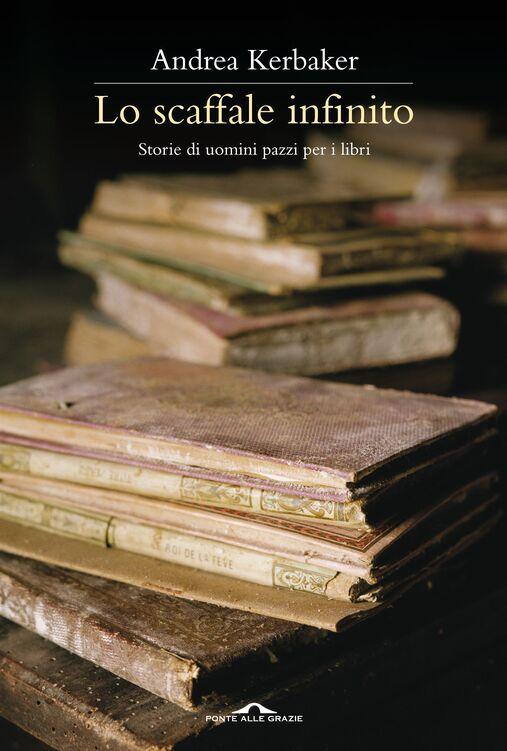 Lo scaffale infinito. Storie di uomini pazzi per i libri