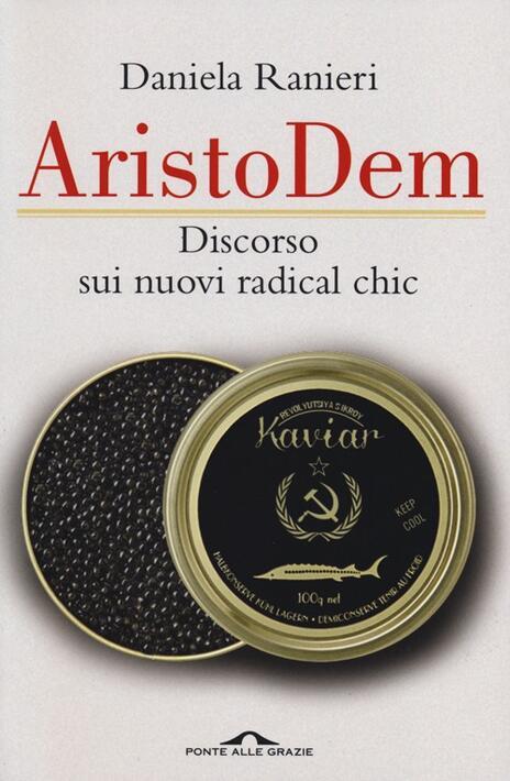 AristoDem. Discorso sui nuovi radical chic - Daniela Ranieri - 6