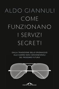 Libro Come funzionano i servizi segreti. Dalle tradizione dello spionaggio alle guerre non convenzionali del prossimo futuro Aldo Giannuli