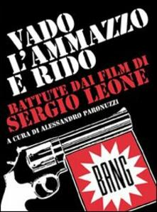 Radiospeed.it Vado, l'ammazzo e rido. Battute dai film di Sergio Leone Image