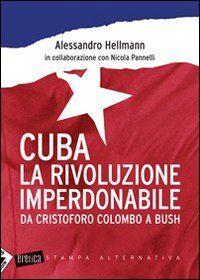 Cuba. La rivoluzione imperdonabile. Da Cristoforo Colombo a Bush