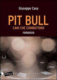 Pit Bull. Cani che combattono