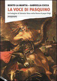 La voce di Pasquino. Un'indagine di Salvator Rosa nella Roma di papa Chigi