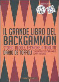 Il grande libro del backgammon. Storia, regole, tecniche, attualità