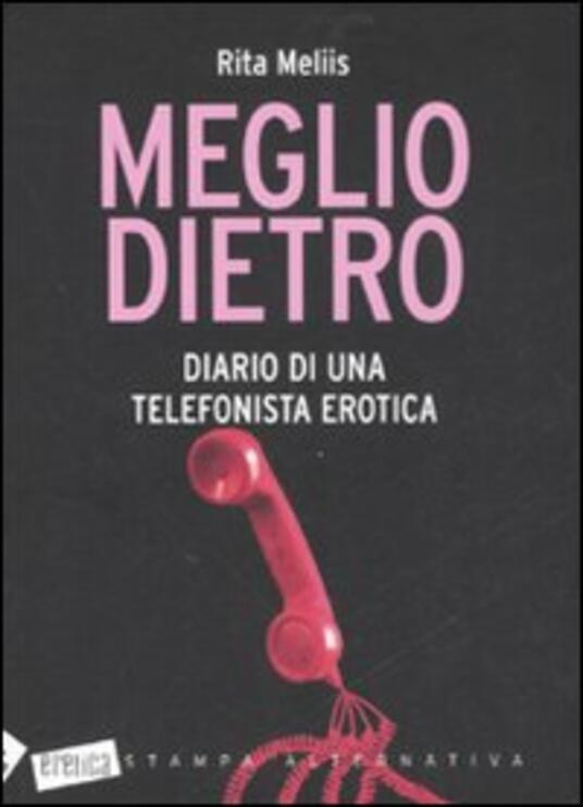 Meglio dietro. Diario di una telefonista erotica - Rita Meliis - 4