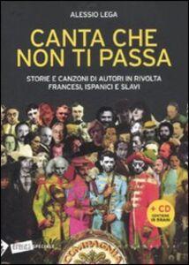 Canta che non ti passa. Storie e canzoni di autori in rivolta francesi, ispanici e slavi. Con CD Audio