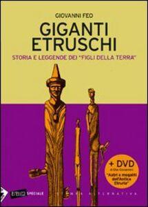 Giganti etruschi. Storia e leggende dei «figli della terra». Con DVD