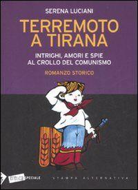 Terremoto a Tirana. Intrighi, amori e spie al crollo del comunismo