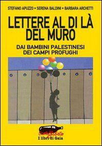 Lettere al di là del muro. Dai bambini palestinesi dei campi profughi