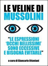Le veline di Mussolini. «Le espressioni 'occhi bellissimi' sono eccessive e bisogna evitarle»