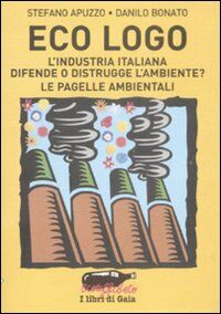 Eco logo. L'industria italiana difende o distrugge l'ambiente? Le pagelle ambientali