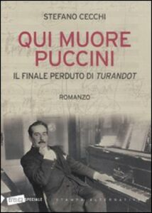 Qui muore Puccini. Il finale perduto della «Turandot»