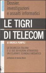 Le tigri di Telecom. La sicurezza italiana e le sue deviazioni attraverso un eclatante scandalo mediatico