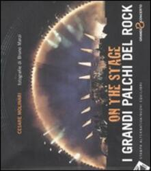 Atomicabionda-ilfilm.it On the stage. I grandi palchi del rock. Ediz. illustrata Image