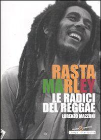 Rasta Marley. Le radici del reggae